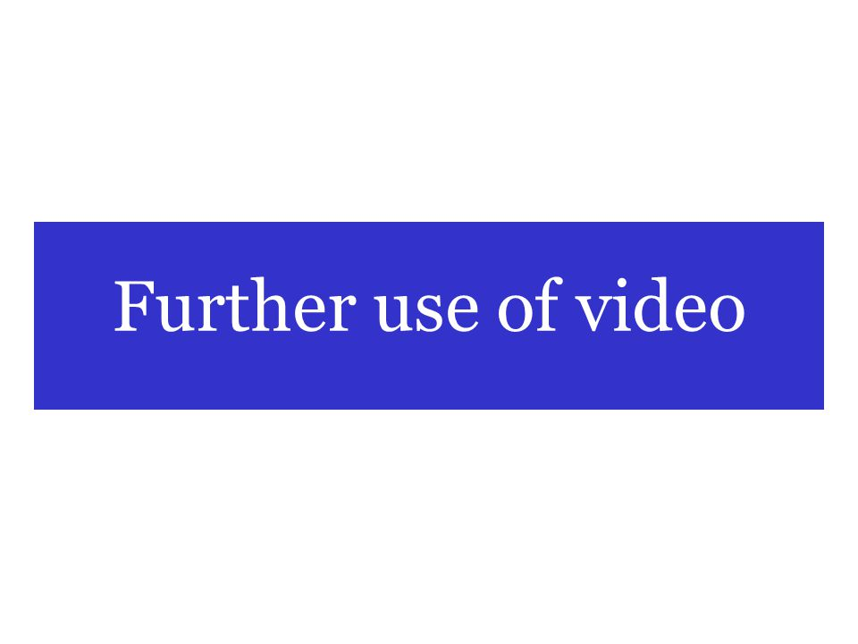 Further use of video