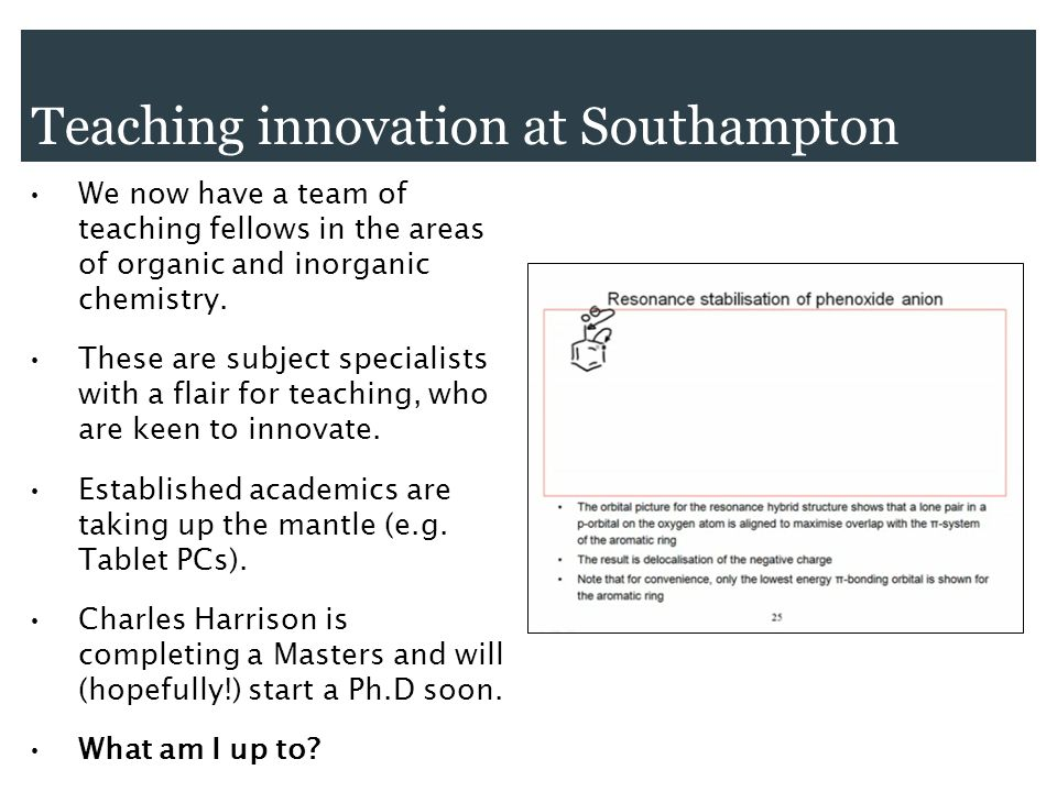 Teaching innovation at Southampton We now have a team of teaching fellows in the areas of organic and inorganic chemistry.