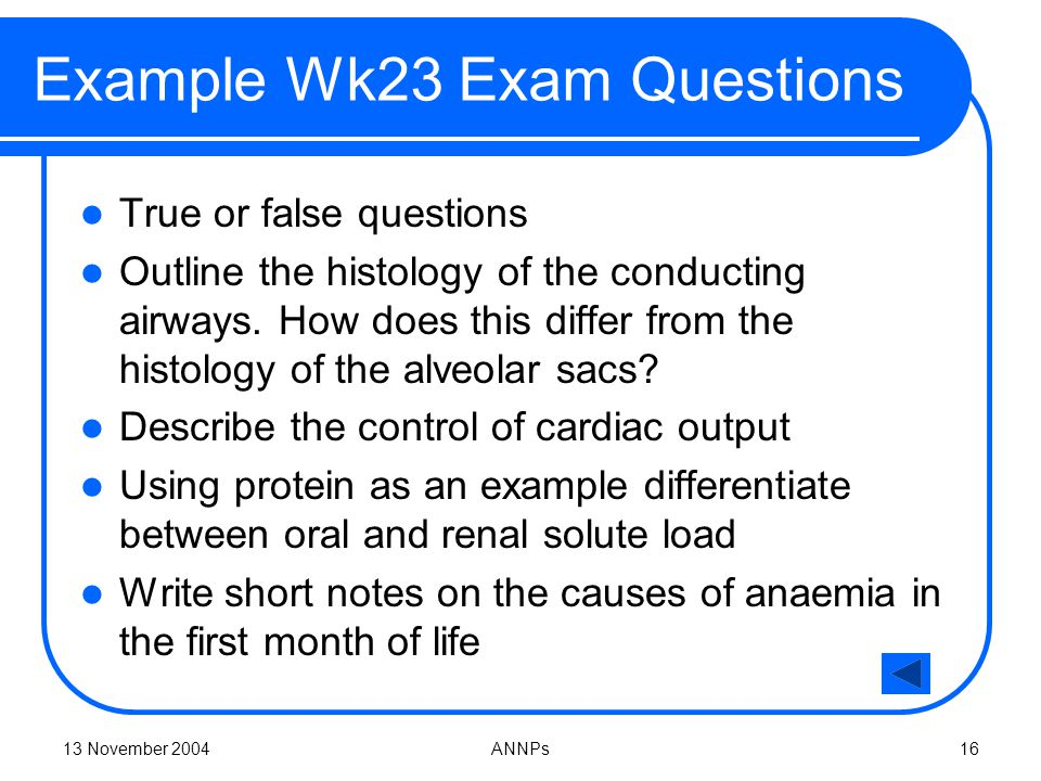13 November 2004ANNPs16 Example Wk23 Exam Questions True or false questions Outline the histology of the conducting airways.