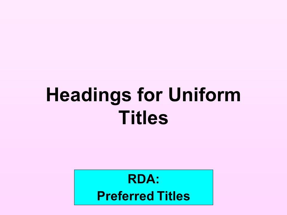 Headings for Uniform Titles RDA: Preferred Titles