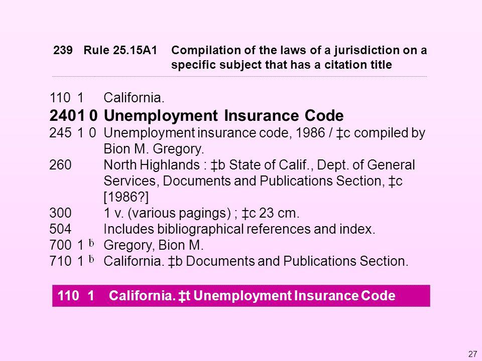 1101California. 24010Unemployment Insurance Code 24510Unemployment insurance code, 1986 / ‡c compiled by Bion M. Gregory. 260North Highlands : ‡b Stat