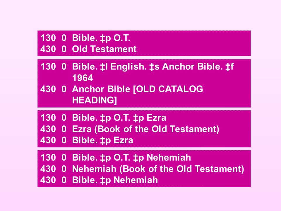 1300Bible. ‡p O.T. 4300Old Testament 1300Bible. ‡l English. ‡s Anchor Bible. ‡f 1964 4300Anchor Bible [OLD CATALOG HEADING] 1300Bible. ‡p O.T. ‡p Ezra