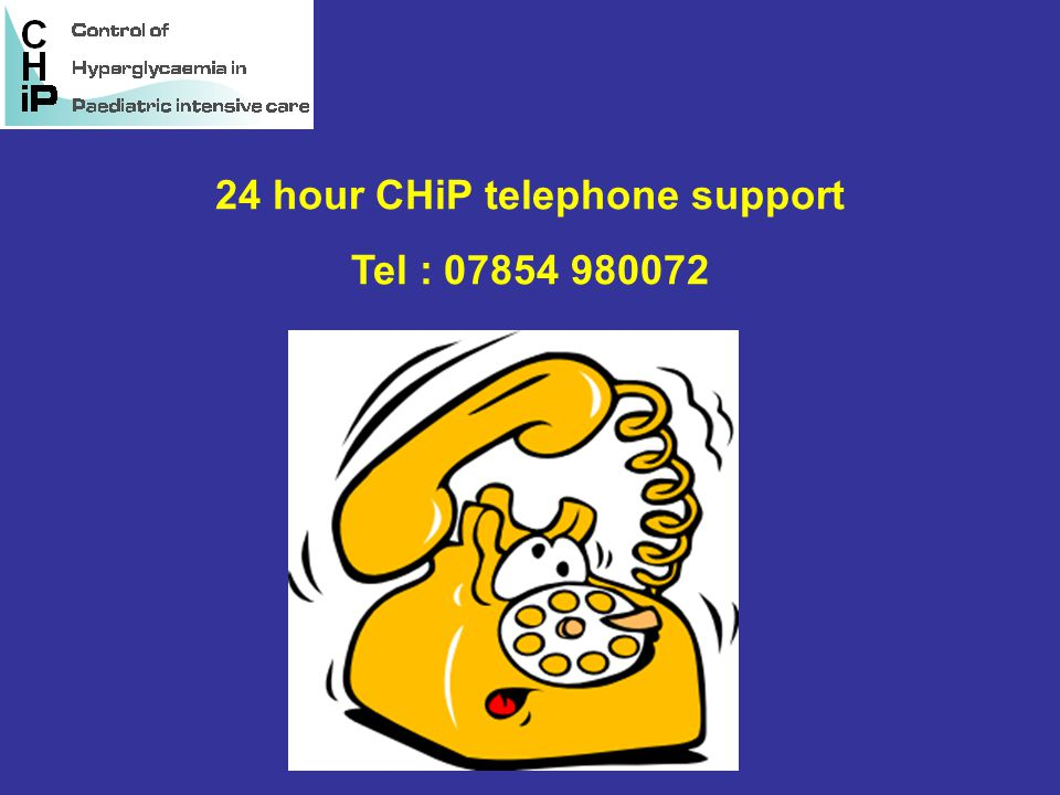 24 hour CHiP telephone support Tel : 07854 980072