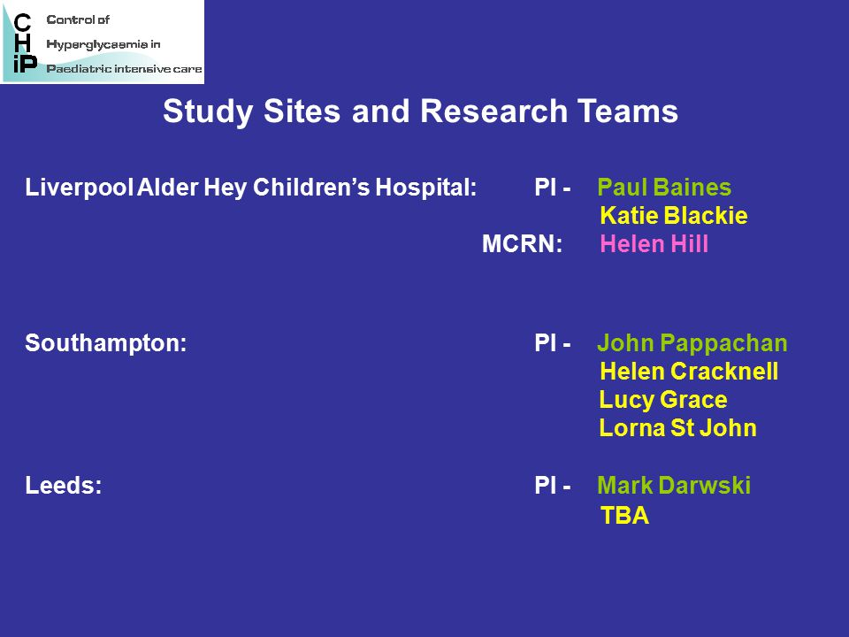Study Sites and Research Teams Liverpool Alder Hey Children's Hospital: PI - Paul Baines Katie Blackie MCRN: Helen Hill Southampton: PI - John Pappach