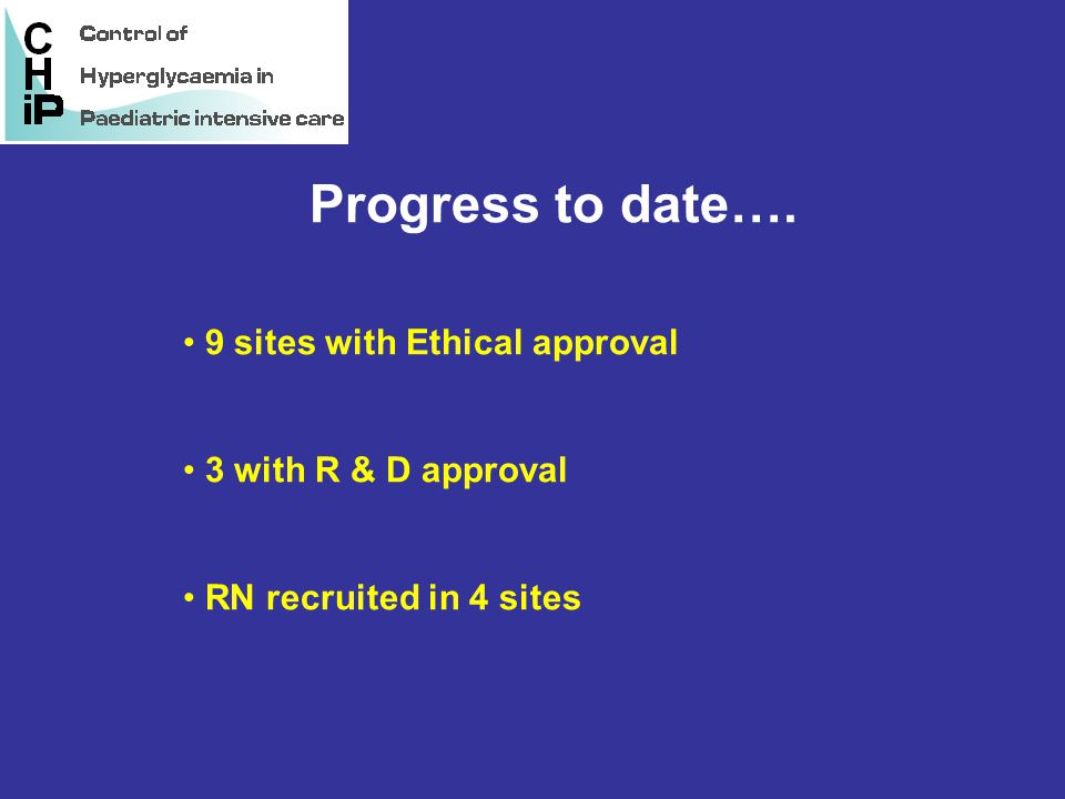 Progress to date…. 9 sites with Ethical approval 3 with R & D approval RN recruited in 4 sites