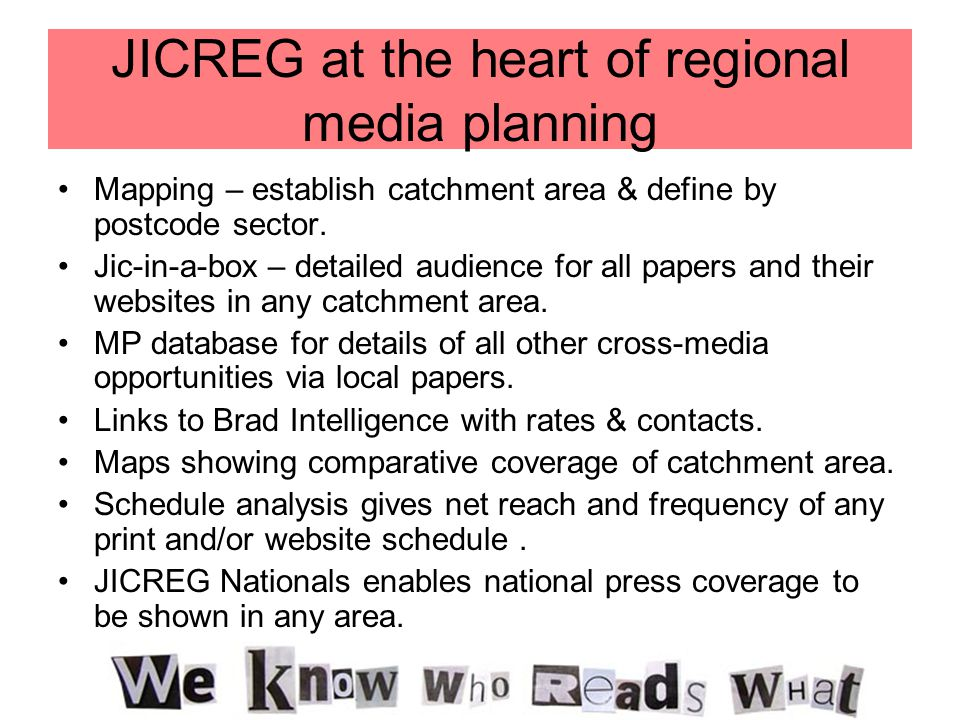 JICREG at the heart of regional media planning Mapping – establish catchment area & define by postcode sector. Jic-in-a-box – detailed audience for al