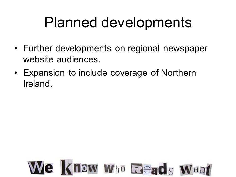 Planned developments Further developments on regional newspaper website audiences.