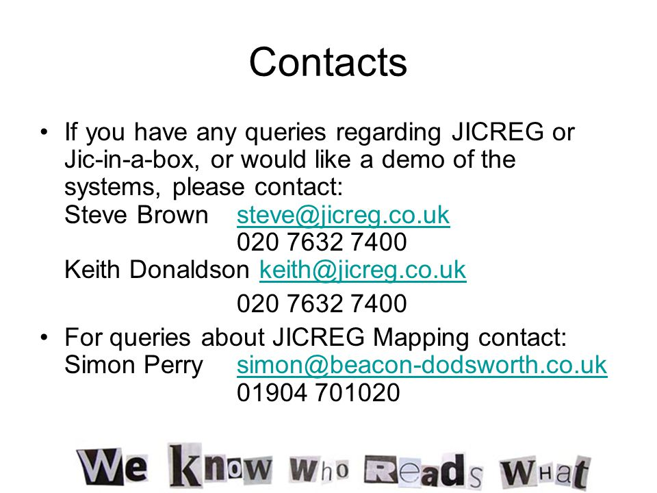Contacts If you have any queries regarding JICREG or Jic-in-a-box, or would like a demo of the systems, please contact: Steve Brownsteve@jicreg.co.uk