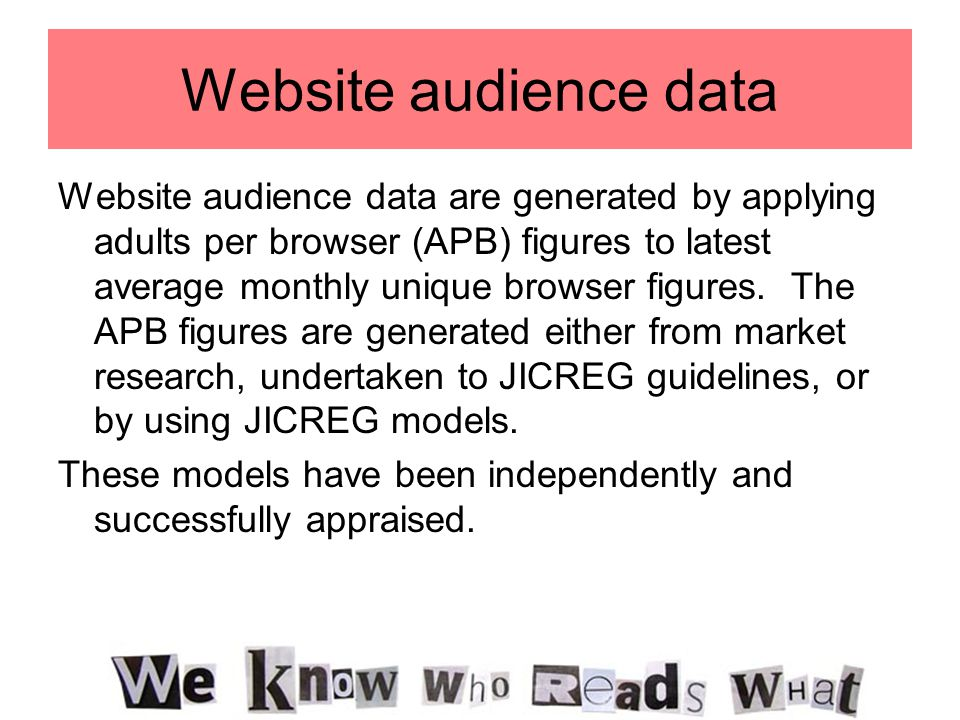 Website audience data Website audience data are generated by applying adults per browser (APB) figures to latest average monthly unique browser figures.