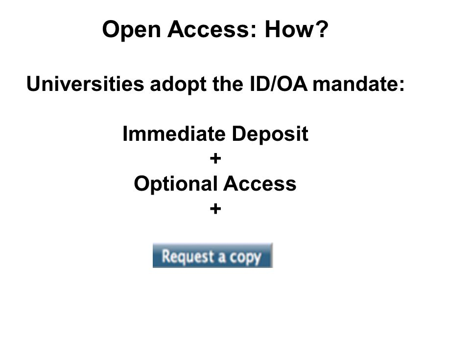 Open Access: How Universities adopt the ID/OA mandate: Immediate Deposit + Optional Access +