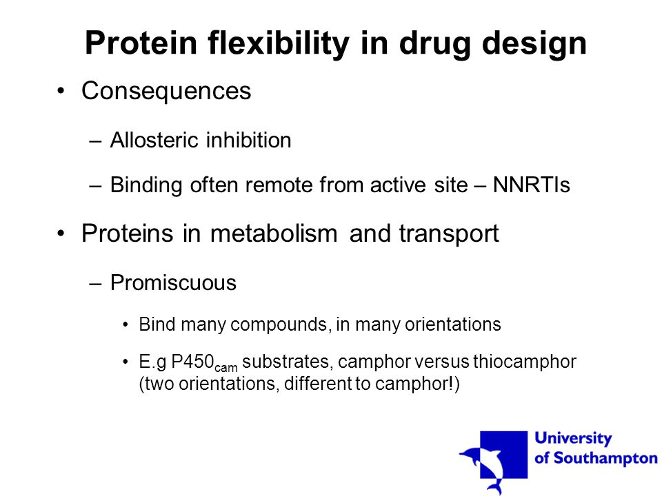 Protein flexibility in drug design Consequences –Allosteric inhibition –Binding often remote from active site – NNRTIs Proteins in metabolism and tran