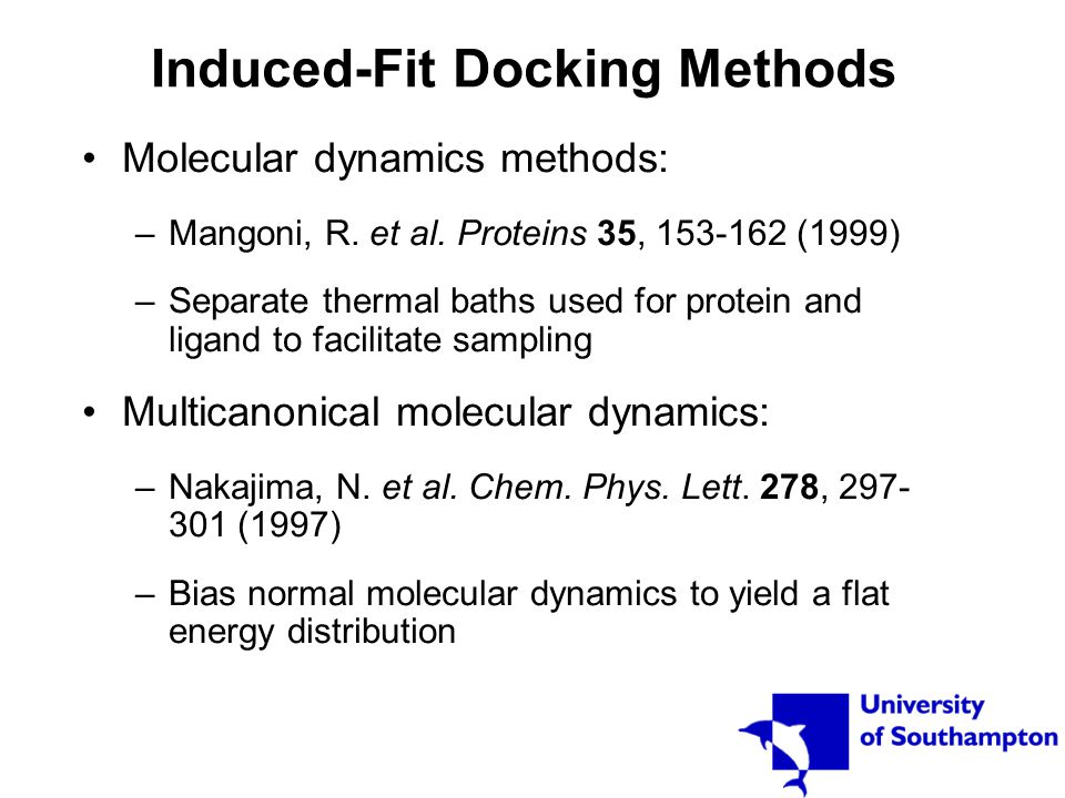 Induced-Fit Docking Methods Molecular dynamics methods: –Mangoni, R. et al. Proteins 35, 153-162 (1999) –Separate thermal baths used for protein and l