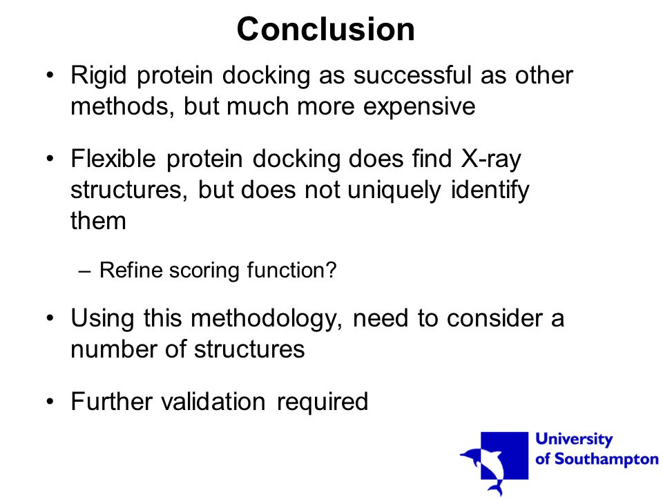 Conclusion Rigid protein docking as successful as other methods, but much more expensive Flexible protein docking does find X-ray structures, but does