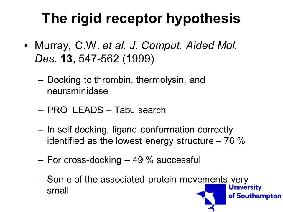 The rigid receptor hypothesis Murray, C.W. et al. J. Comput. Aided Mol. Des. 13, 547-562 (1999) –Docking to thrombin, thermolysin, and neuraminidase –