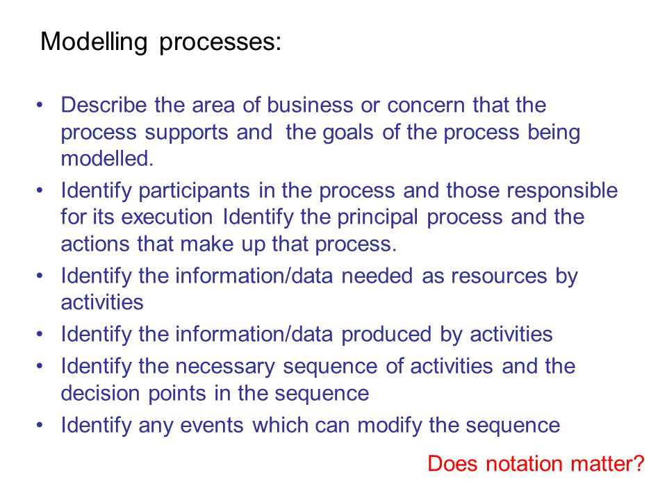 Modelling processes: Describe the area of business or concern that the process supports and the goals of the process being modelled.