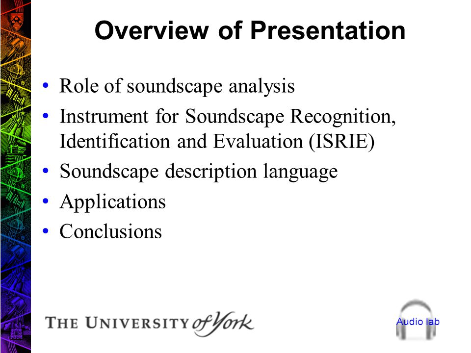 Audio lab Understanding the soundscape concept: the role of sound recognition and source identification David Chesmore Audio Systems Laboratory Depart