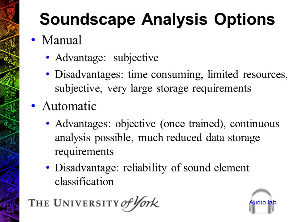 Audio lab Role of Soundscape Analysis Potential applications: identifying relevant sound elements in a soundscape (e.g. high intensity sounds) determi