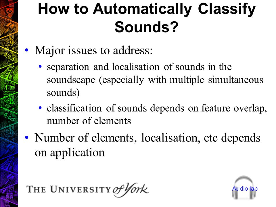 Audio lab Soundscape Analysis Options Manual Advantage: subjective Disadvantages: time consuming, limited resources, subjective, very large storage re