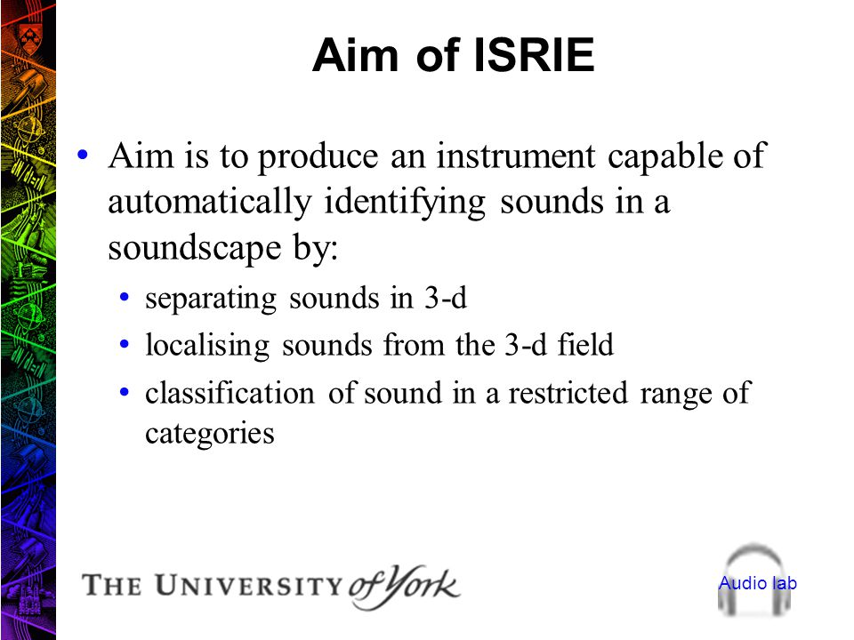 Audio lab Instrument for Soundscape Recognition, Identification and Evaluation (ISRIE) ISRIE is a collaborative project between York, Southampton and