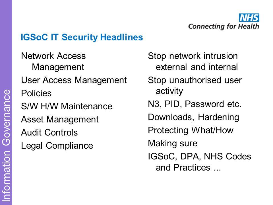 Information Governance IGSoC IT Security Headlines Network Access Management User Access Management Policies S/W H/W Maintenance Asset Management Audi