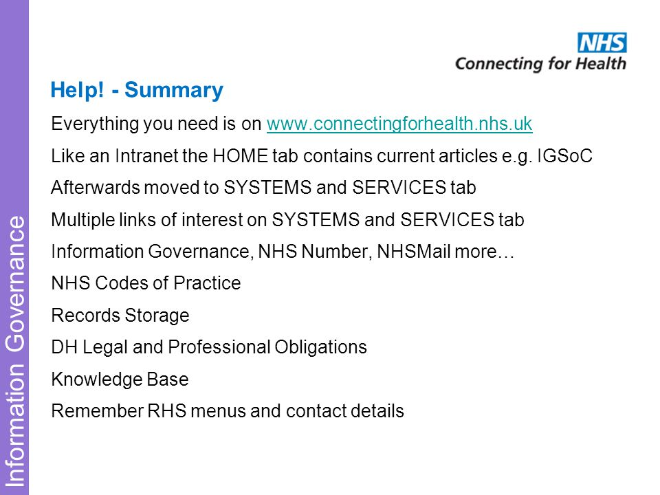 Information Governance Everything you need is on www.connectingforhealth.nhs.ukwww.connectingforhealth.nhs.uk Like an Intranet the HOME tab contains c