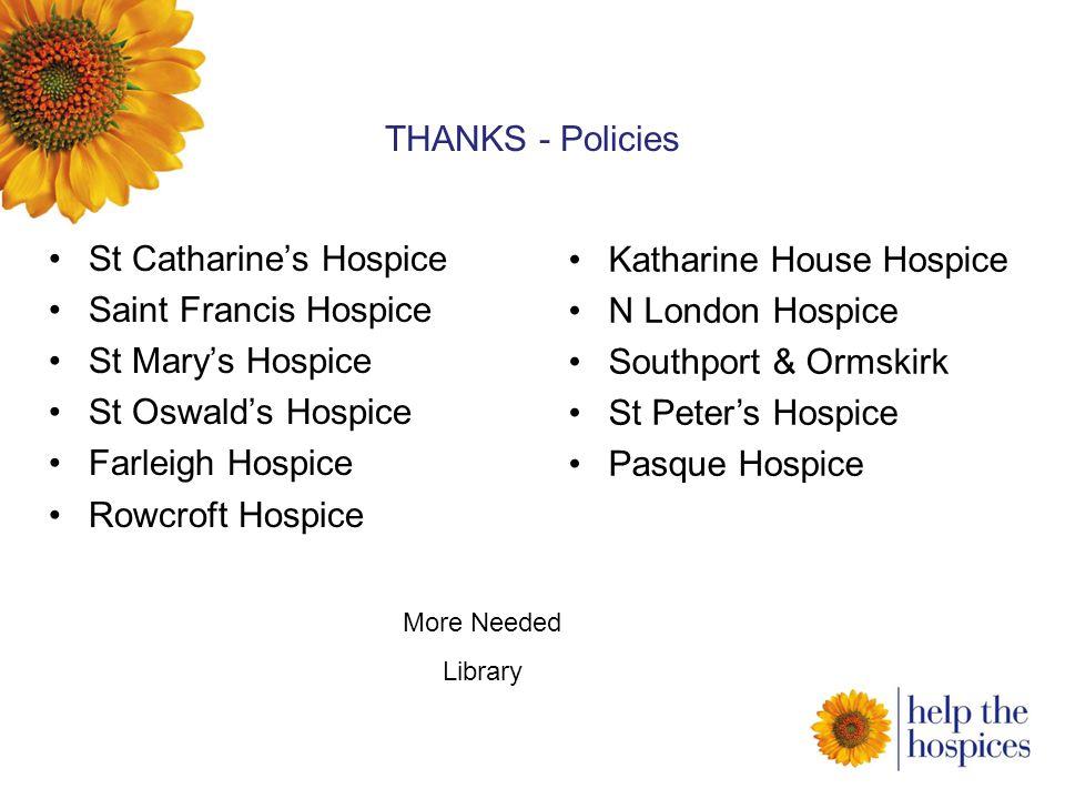 THANKS - Policies St Catharine's Hospice Saint Francis Hospice St Mary's Hospice St Oswald's Hospice Farleigh Hospice Rowcroft Hospice Katharine House