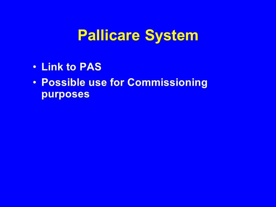 Pallicare System Link to PAS Possible use for Commissioning purposes