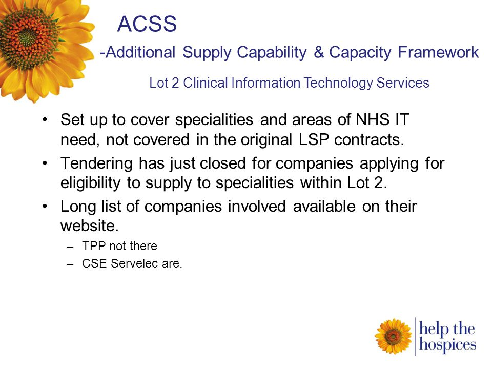 ACSS Set up to cover specialities and areas of NHS IT need, not covered in the original LSP contracts.