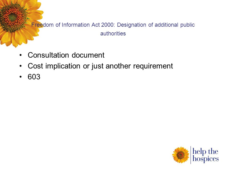 Freedom of Information Act 2000: Designation of additional public authorities Consultation document Cost implication or just another requirement 603