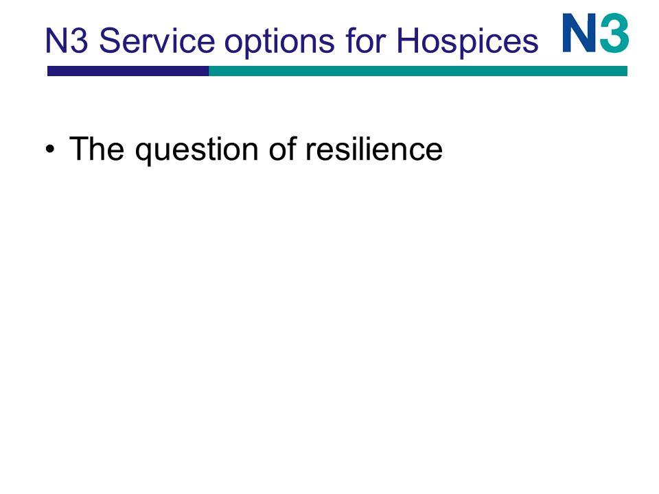 N3 Service options for Hospices The question of resilience