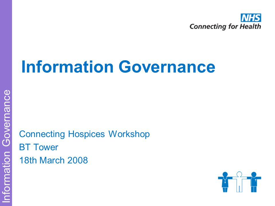 Information Governance Connecting Hospices Workshop BT Tower 18th March 2008