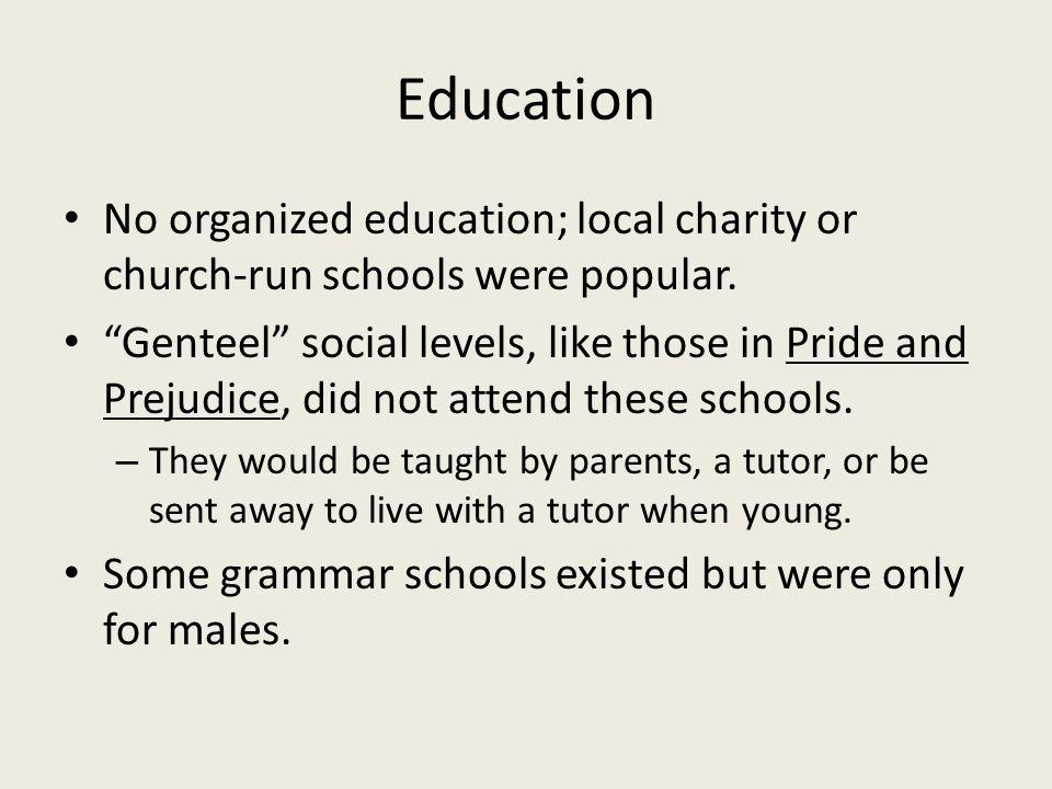 Education No organized education; local charity or church-run schools were popular.