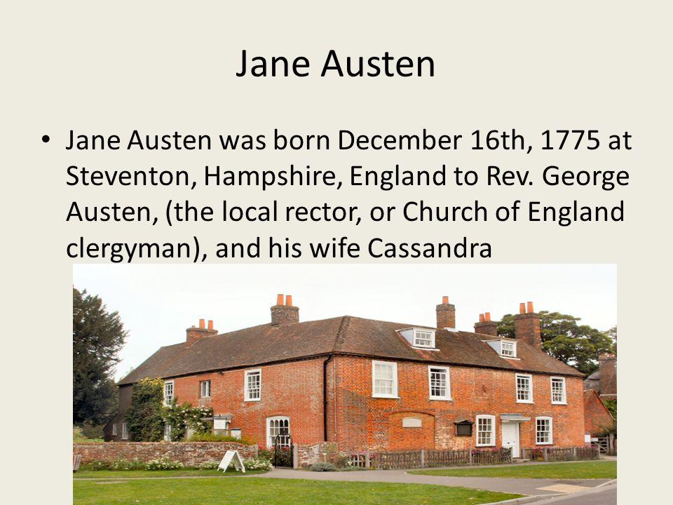 Jane Austen Jane Austen was born December 16th, 1775 at Steventon, Hampshire, England to Rev.