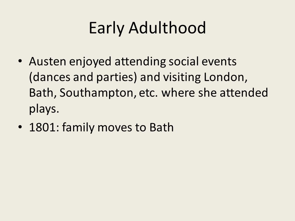 Early Adulthood Austen enjoyed attending social events (dances and parties) and visiting London, Bath, Southampton, etc.