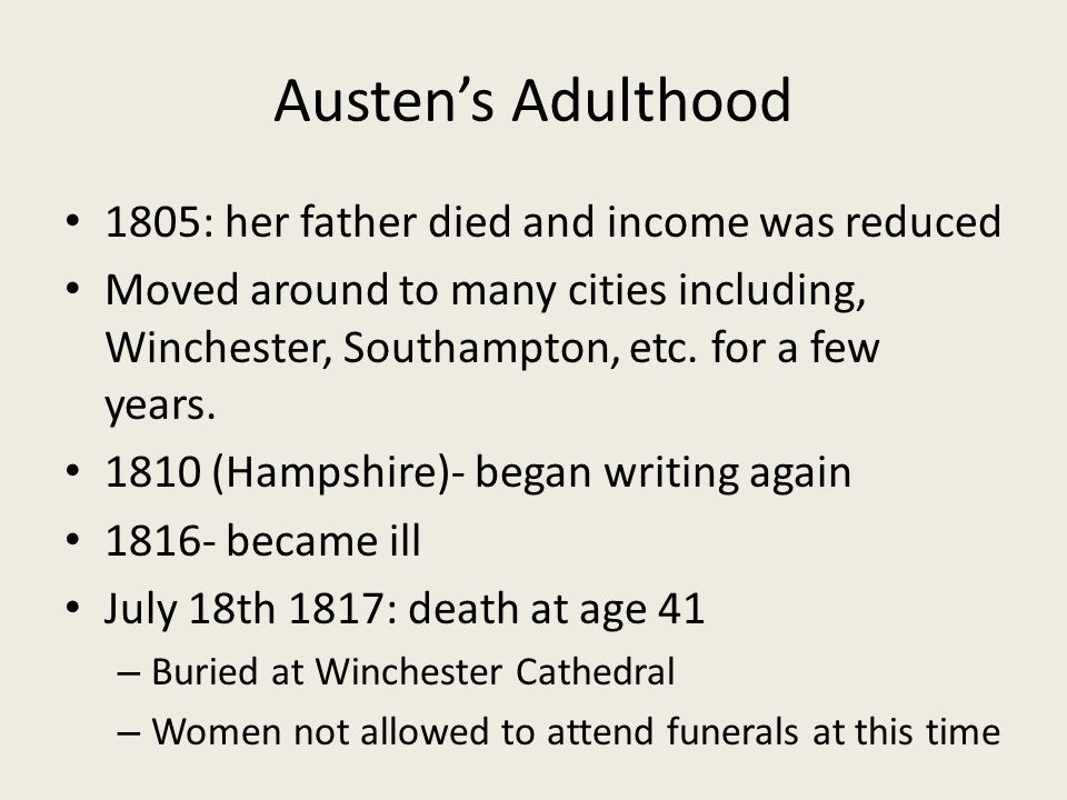 Austen's Adulthood 1805: her father died and income was reduced Moved around to many cities including, Winchester, Southampton, etc.