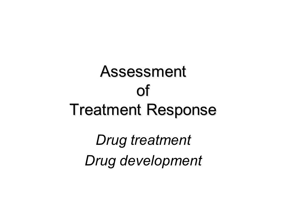Assessment of Treatment Response Drug treatment Drug development
