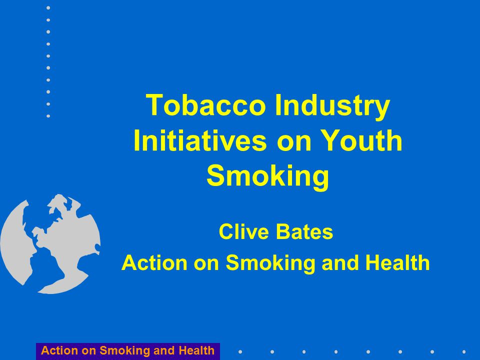 Action on Smoking and Health Conclusion  Tobacco industry should withdraw its youth smoking initiatives  Governments should avoid involvement with the tobacco industry's youth smoking initiatives  Public health should not fall into youth prevention traps