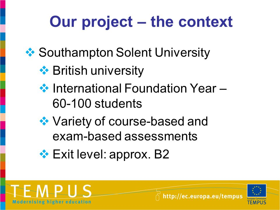 Our project – the context  Southampton Solent University  British university  International Foundation Year – 60-100 students  Variety of course-b