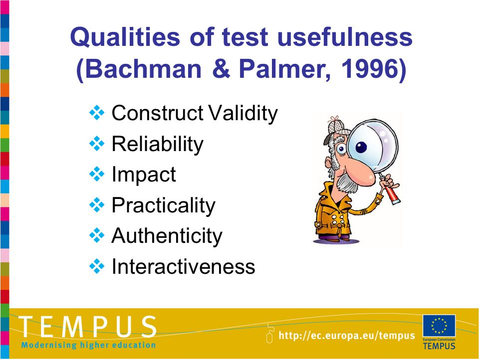 Qualities of test usefulness (Bachman & Palmer, 1996)  Construct Validity  Reliability  Impact  Practicality  Authenticity  Interactiveness