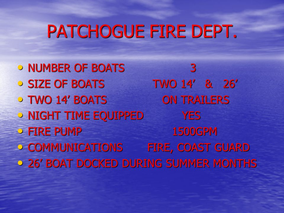 PATCHOGUE FIRE DEPT. NUMBER OF BOATS 3 NUMBER OF BOATS 3 SIZE OF BOATS TWO 14' & 26' SIZE OF BOATS TWO 14' & 26' TWO 14' BOATS ON TRAILERS TWO 14' BOA