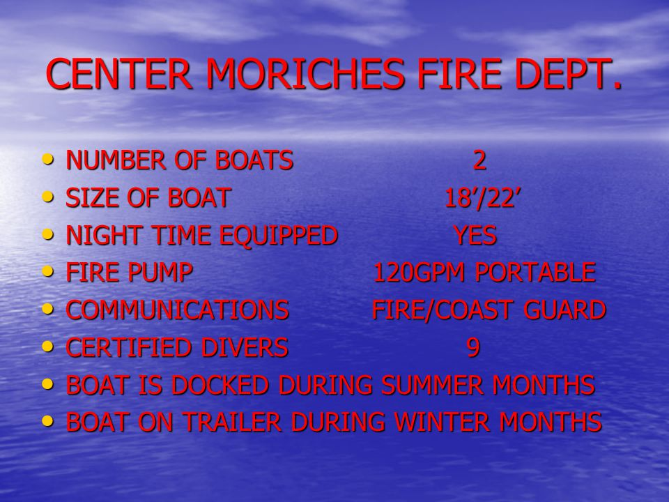 CENTER MORICHES FIRE DEPT. NUMBER OF BOATS 2 NUMBER OF BOATS 2 SIZE OF BOAT 18'/22' SIZE OF BOAT 18'/22' NIGHT TIME EQUIPPED YES NIGHT TIME EQUIPPED Y