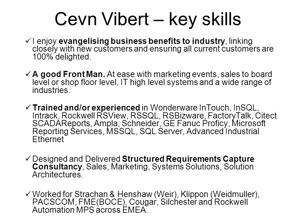 Cevn Vibert – key skills I enjoy evangelising business benefits to industry, linking closely with new customers and ensuring all current customers are 100% delighted.