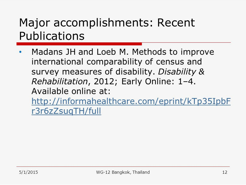 Major accomplishments: Recent Publications Madans JH and Loeb M. Methods to improve international comparability of census and survey measures of disab