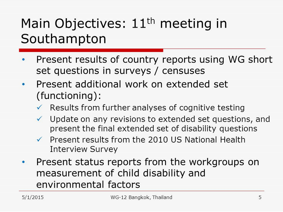 Main Objectives: 11 th meeting in Southampton Present results of country reports using WG short set questions in surveys / censuses Present additional