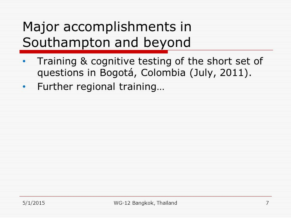 Major accomplishments in Southampton and beyond Training & cognitive testing of the short set of questions in Bogotá, Colombia (July, 2011). Further r