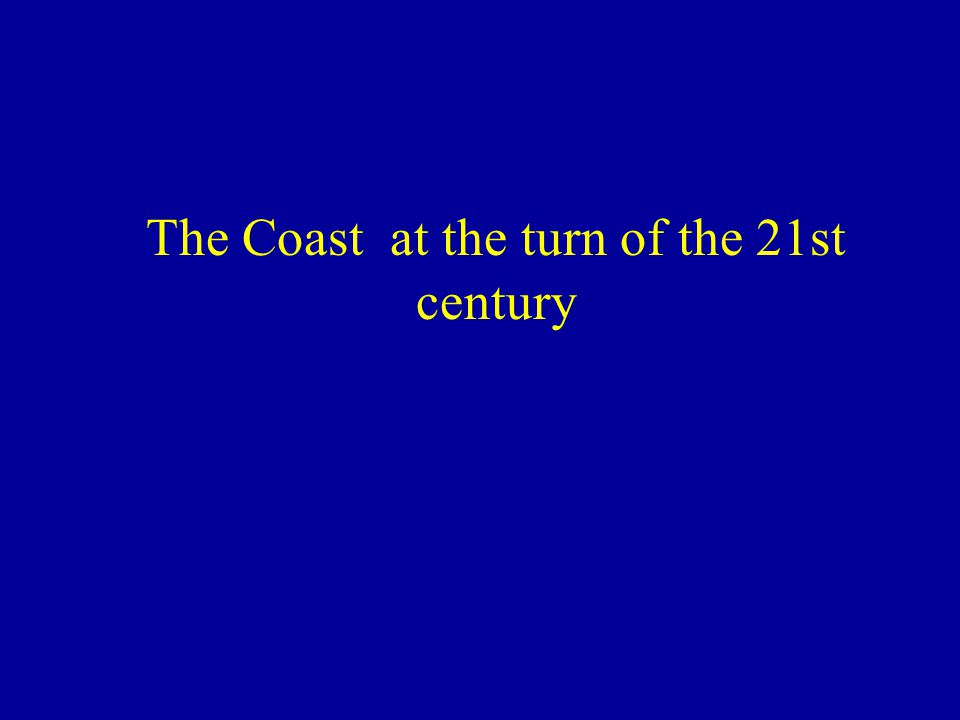 The Coast at the turn of the 21st century