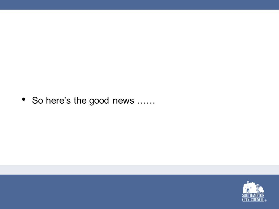So here's the good news ……