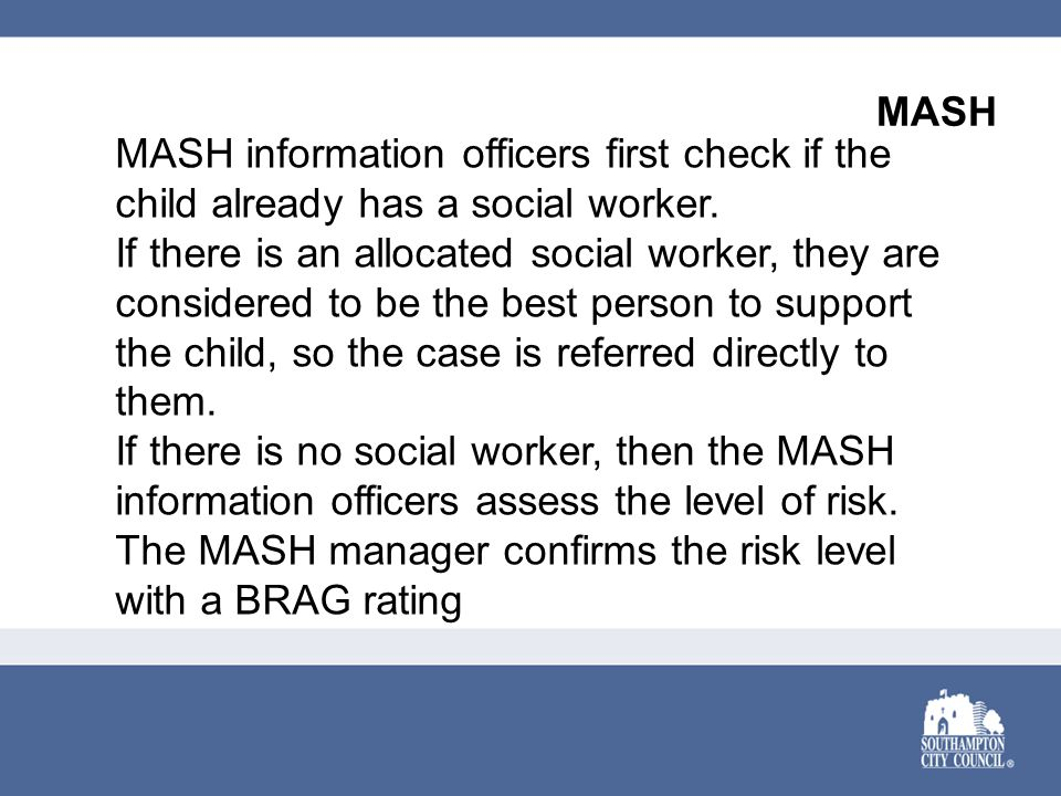 MASH MASH information officers first check if the child already has a social worker.