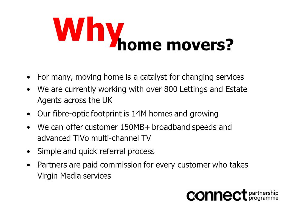 Why For many, moving home is a catalyst for changing services We are currently working with over 800 Lettings and Estate Agents across the UK Our fibr