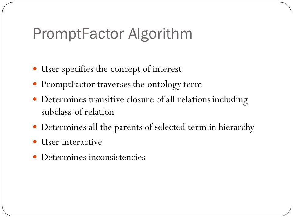 PromptFactor Algorithm User specifies the concept of interest PromptFactor traverses the ontology term Determines transitive closure of all relations